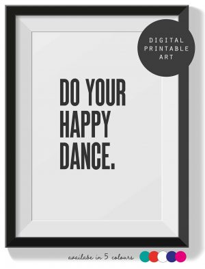 Printable Wall Art Do your Happy Dance Collette and Co 1