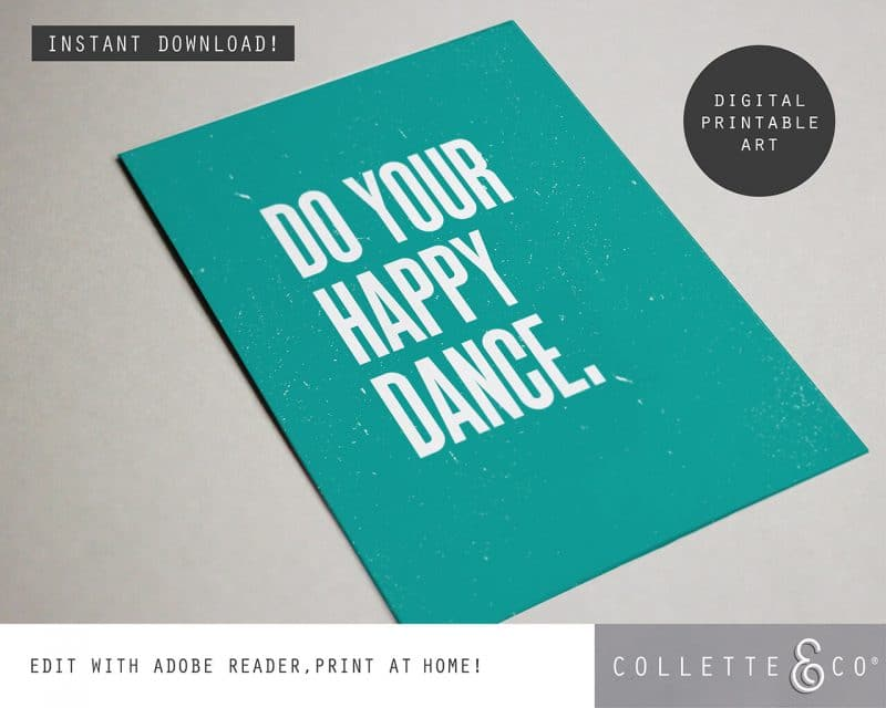 Printable Wall Art Do your Happy Dance Teal Collette and Co 4