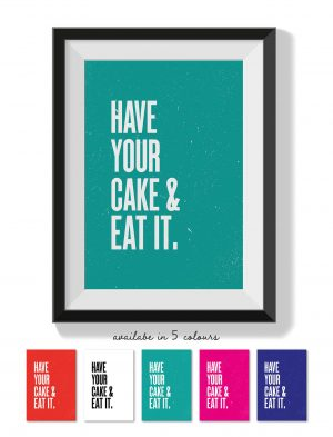 Printable Wall Art Have your Cake and Eat it Collette and Co 1