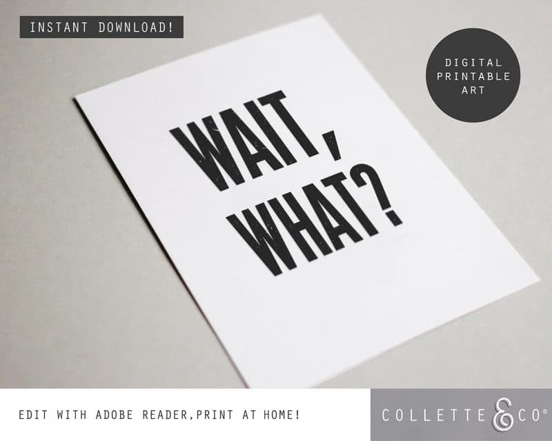 Printable Wall Art Wait What Collette and Co 4